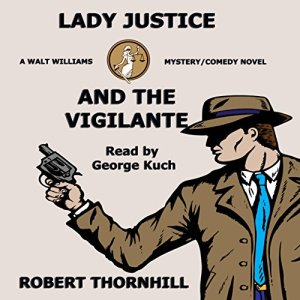 Lady Justice and the Vigilante Audiobook By Robert Thornhill cover art
