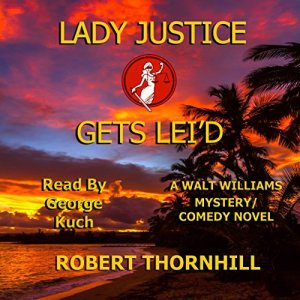 Lady Justice Gets Lei'd Audiobook By Robert Thornhill cover art