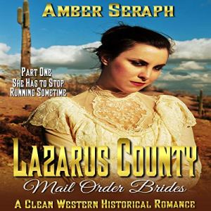 Lazarus County Mail Order Brides, Part One: She Has to Stop Running Sometime Audiobook By Amber Seraph cover art