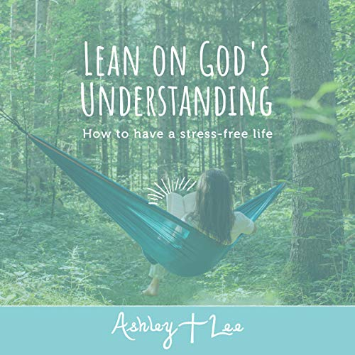 Lean on God's Understanding Audiobook By Ashley T. Lee cover art
