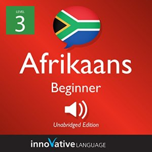 Learn Afrikaans - Level 3: Beginner Afrikaans Audiobook By Innovative Language Learning LLC cover art