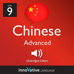 Learn Chinese - Level 9: Advanced Chinese, Volume 1: Lessons 1-50 Audiobook By Innovative Language Learning LLC cover art
