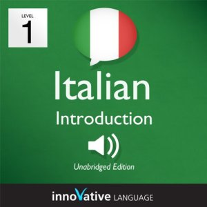 Learn Italian - Level 1: Introduction to Italian, Volume 1: Lessons 1-25 Audiobook By Innovative Language Learning cover art