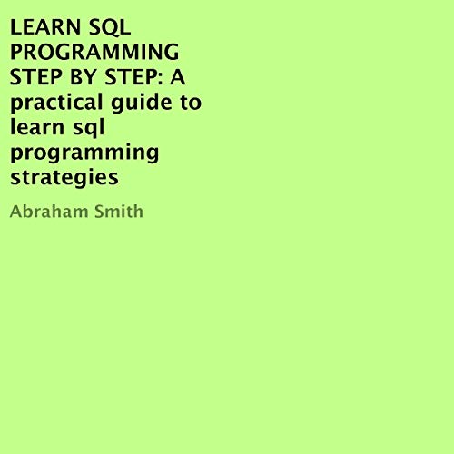 Learn SQL Programming Step by Step Audiobook By Abraham Smith cover art