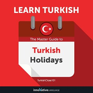 Learn Turkish: The Master Guide to Turkish Holidays for Beginners Audiobook By Innovative Language Learning LLC cover art