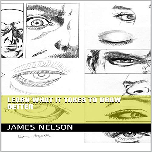 Learn What It Takes to Draw Better Audiobook By James Nelson cover art