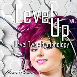 Level Up: Level Two : Nymphology Audiobook By Alexa Sommers cover art