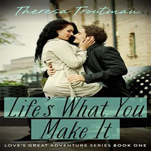 Life's What You Make It Audiobook By Theresa Troutman cover art