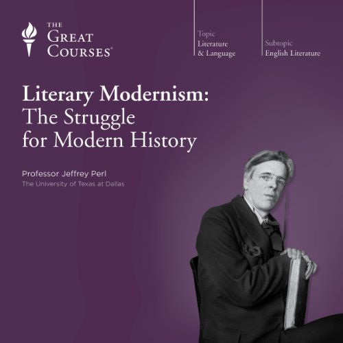 Literary Modernism: The Struggle for Modern History Audiobook By Jeffrey Perl, The Great Courses cover art