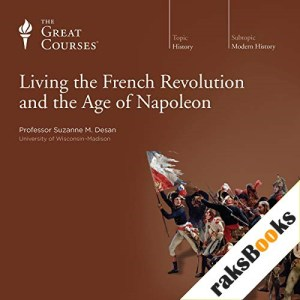Living the French Revolution and the Age of Napoleon Audiobook By Suzanne M. Desan, The Great Courses cover art