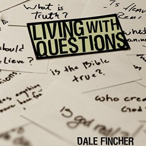 Living with Questions Audiobook By Dale Fincher cover art