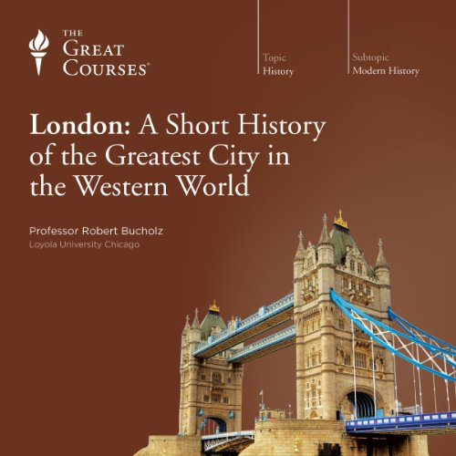 London: A Short History of the Greatest City in the Western World Audiobook By Robert Bucholz, The Great Courses cover art
