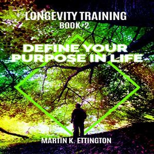 Longevity Training, Book 2: Define Your Purpose in Life Audiobook By Martin Ettington cover art