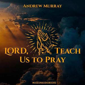 Lord, Teach Us to Pray Audiobook By Andrew Murray cover art