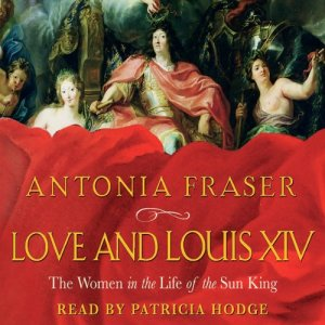 Love and Louis XIV Audiobook By Antonia Fraser cover art