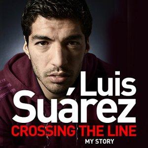 Luis Suarez: Crossing the Line - My Story Audiobook By Luis Suarez cover art