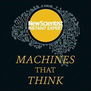 Machines That Think Audiobook By New Scientist cover art