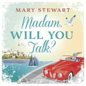 Madam, Will You Talk? Audiobook By Mary Stewart cover art
