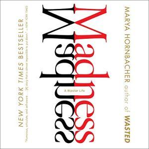 Madness: A Bipolar Life Audiobook By Marya Hornbacher cover art