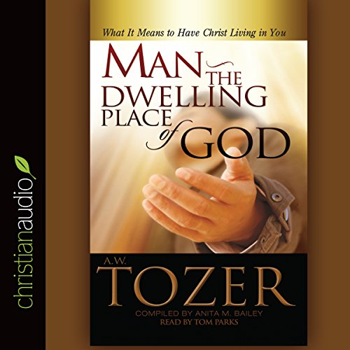 Man - the Dwelling Place of God Audiobook By A. W. Tozer cover art