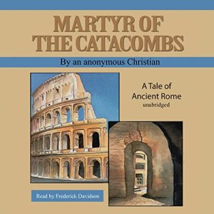 Martyr of the Catacombs Audiobook By An Anonymous Christian cover art