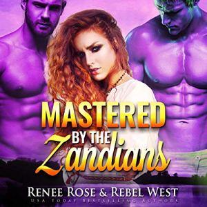 Mastered by the Zandians (Alien Warrior Reverse Harem Romance) Audiobook By Renee Rose, Rebel West, Alexis Alvarez cover art