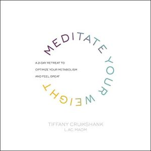 Meditate Your Weight Audiobook By Tiffany Cruikshank LAc MAOM cover art