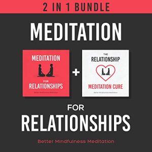 Meditation for Relationships: 2 in 1 Bundle Audiobook By Better Mindfulness Meditation cover art