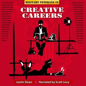 Military Veterans in Creative Careers: Interviews with Our Nation's Heroes Audiobook By Justin Sloan cover art
