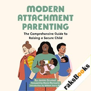 Modern Attachment Parenting Audiobook By Jamie Grumet cover art