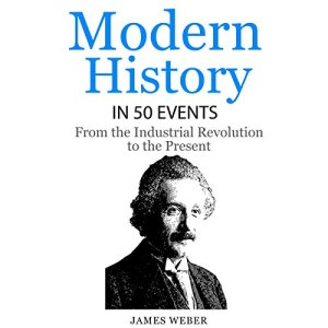 Modern History in 50 Events Audiobook By James Weber cover art