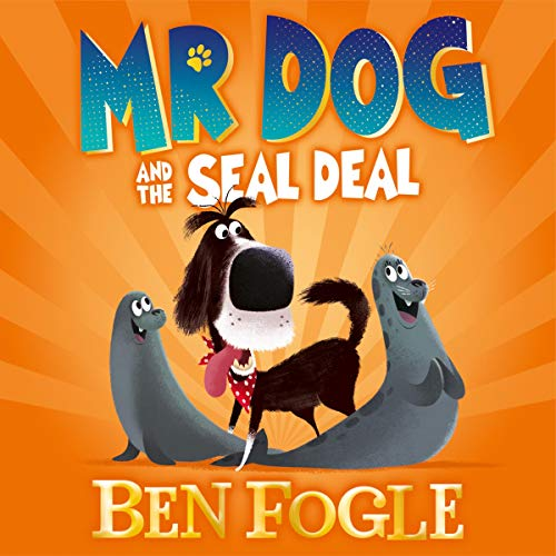 Mr Dog and the Seal Deal Audiobook By Ben Fogle, Steve Cole cover art