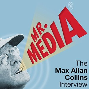 Mr. Media: The Max Alan Collins Interview Audiobook By Max Alan Collins cover art
