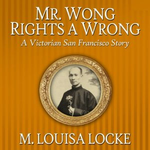 Mr. Wong Rights a Wrong Audiobook By M. Louisa Locke cover art