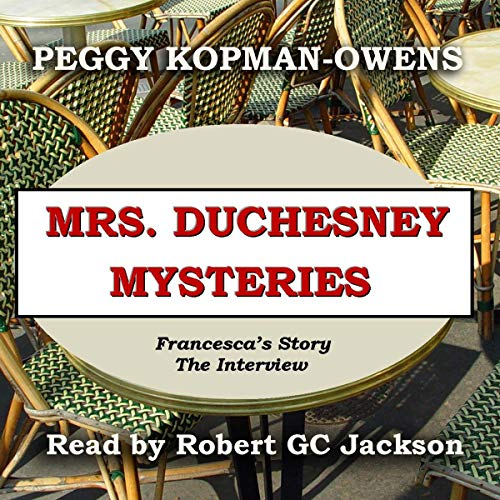 Mrs. Duchesney Mysteries Francesca's Story - The Interview Audiobook By Peggy Kopman-Owens cover art
