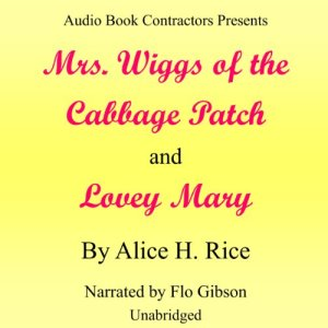 'Mrs. Wiggs of the Cabbage Patch' and 'Lovey Mary' Audiobook By Alice H. Rice cover art