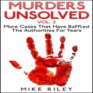 Murders Unsolved, Volume 2: More Cases That Have Baffled the Authorities for Years Audiobook By Mike Riley cover art