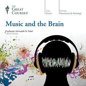 Music and the Brain Audiobook By Aniruddh D. Patel, The Great Courses cover art