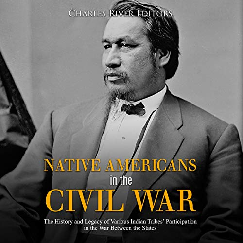 Native Americans in the Civil War Audiobook By Charles River Editors cover art