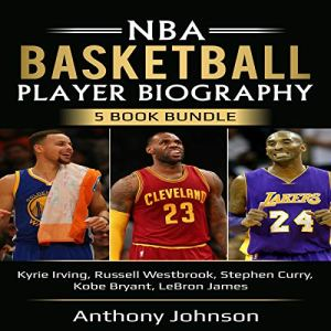 NBA Basketball Player Biography 5 Book Bundle Audiobook By Anthony Johnson cover art