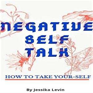 Negative Self Talk: How to Take Your-Self Audiobook By Jessika Levin cover art