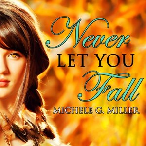 Never Let You Fall Audiobook By Michele G. Miller cover art