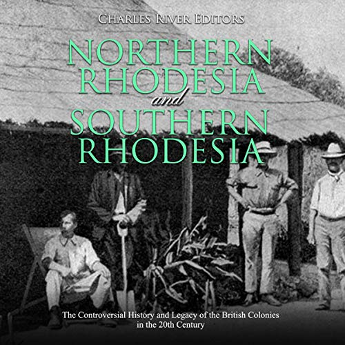 Northern Rhodesia and Southern Rhodesia Audiobook By Charles River Editors cover art
