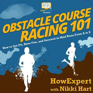 Obstacle Course Racing 101 Audiobook By HowExpert, Nikki Hart cover art