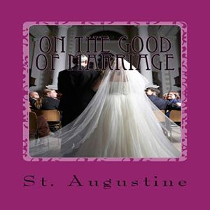 On the Good of Marriage Audiobook By Saint Augustine cover art