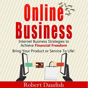 Online Business: Internet Business Strategies to Achieve Financial Freedom Audiobook By Robert Daudish cover art
