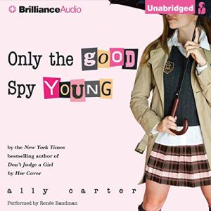Only the Good Spy Young Audiobook By Ally Carter cover art