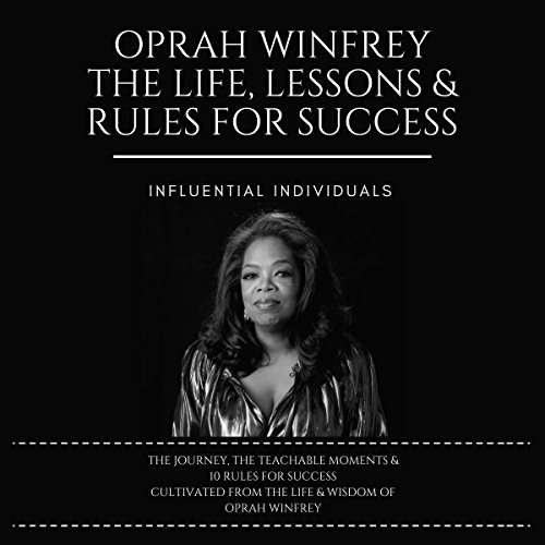 Oprah Winfrey: The Life, Lessons & Rules for Success Audiobook By Influential Individuals cover art