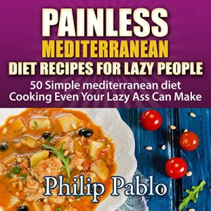 Painless Mediterranean Diet Recipes for Lazy People Audiobook By Phillip Pablo cover art