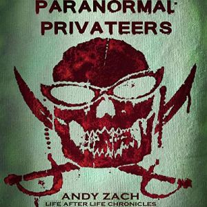 Paranormal Privateers: The Adventures of the Undead Audiobook By Andy Zach cover art